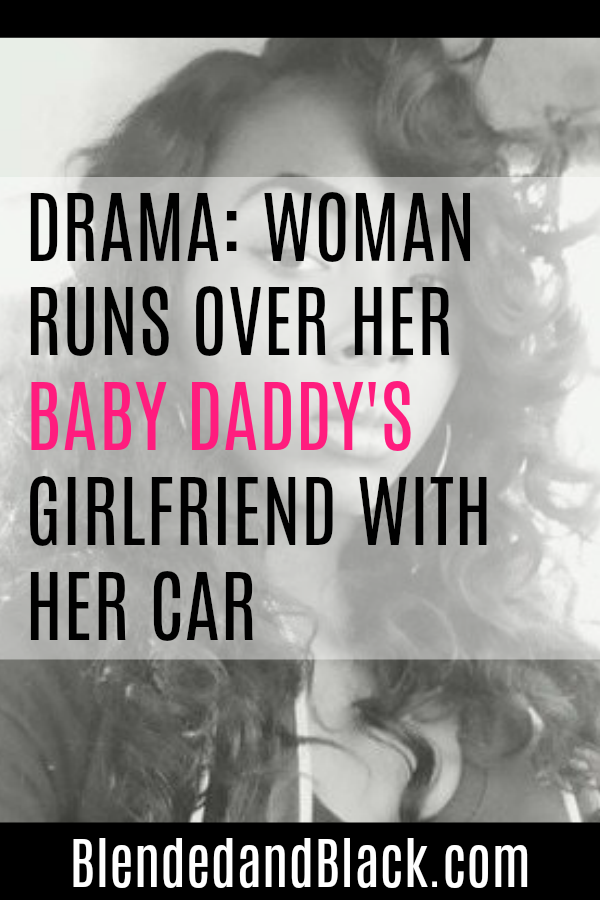 Drama: Woman Runs Over Her Baby Daddy's Girlfriend With Her Car - BlendedandBlack.Com