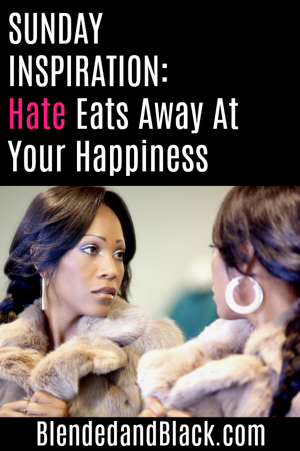 Sunday Inspiration: Hate Eats Away at Your Happiness