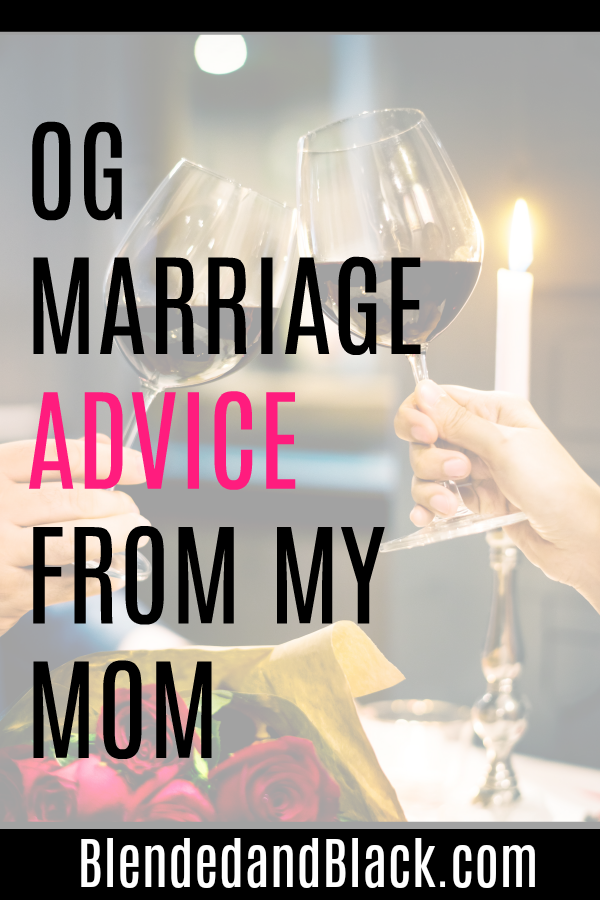 OG Marriage Advice From My Mom