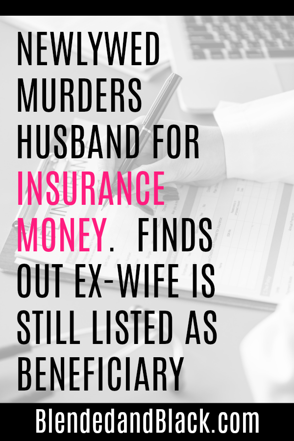 Newlywed Murders Husband For Insurance Money. Finds Out Ex-Wife is Still Listed as Beneficiary