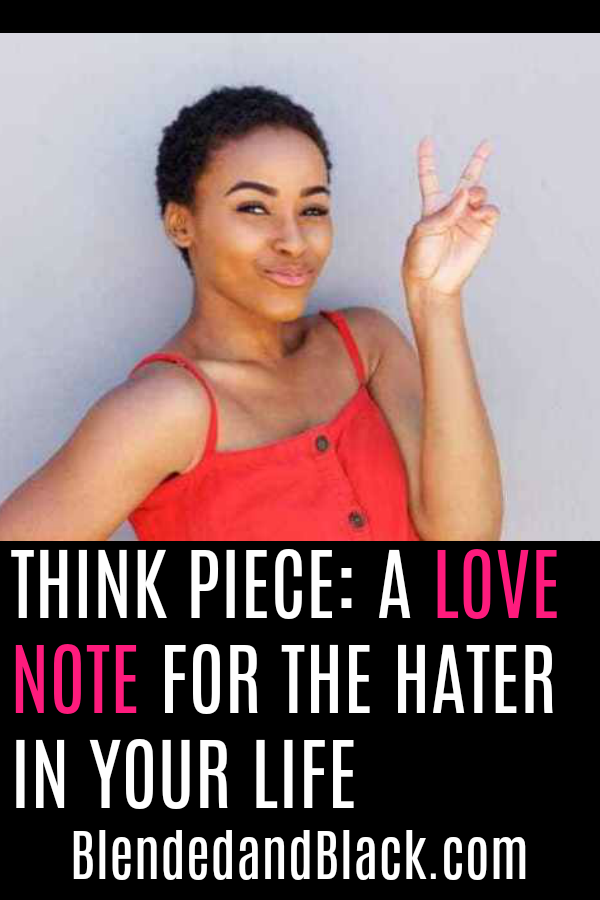 THINK PIECE: A Love Note for the Hater in Your Life