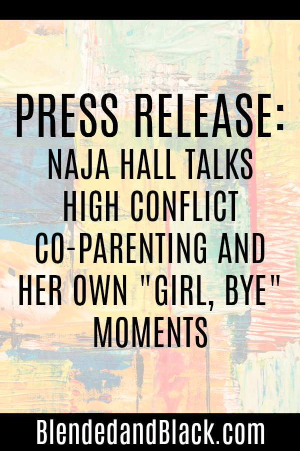 PRESS RELEASE: Naja Hall Talks High Conflict Co-Parenting and Her Qwn