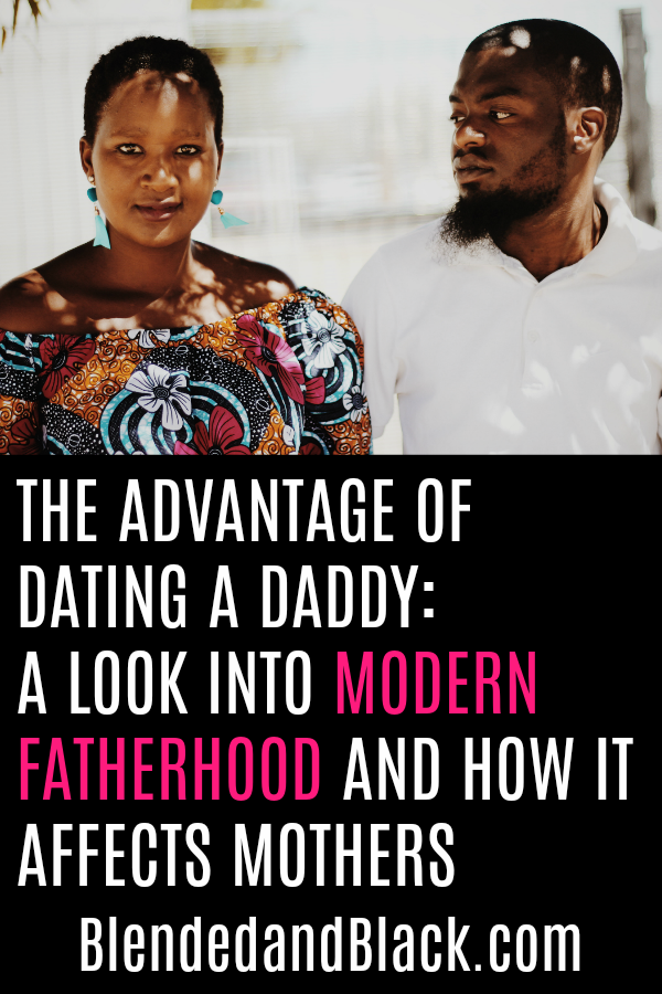 The Advantage of Dating a Daddy: A Look into Modern Fatherhood and How it Affects Mothers