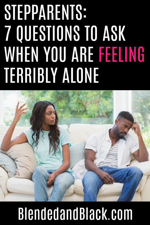 Stepparents: 7 Questions to Ask When You are Feeling Terribly Alone