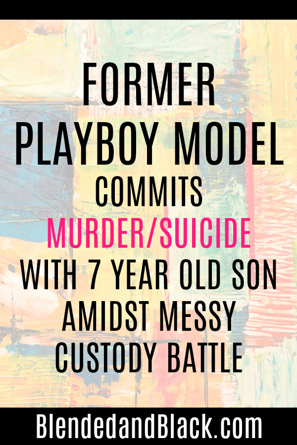 Former Playboy Model Commits Murder/Suicide with 7-year-old Son Amidst Messy Custody Battle