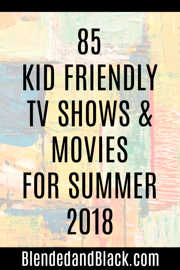 85 Kid Friendly TV Shows and Movies for Summer '18