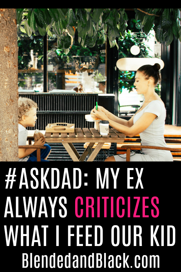 #AskDad: My Ex Always Criticizes What I Feed Our Kid!