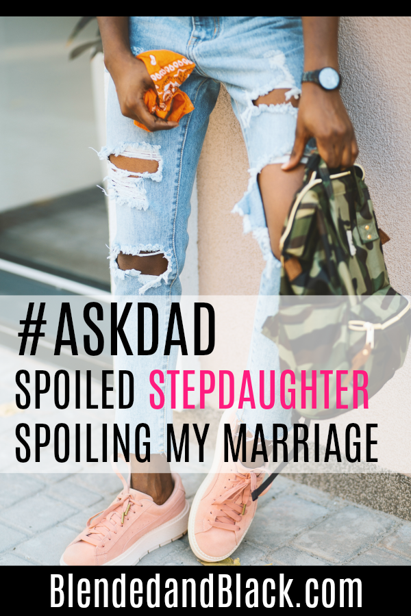 #AskDad: Spoiled Stepdaughter Spoiling My Marriage