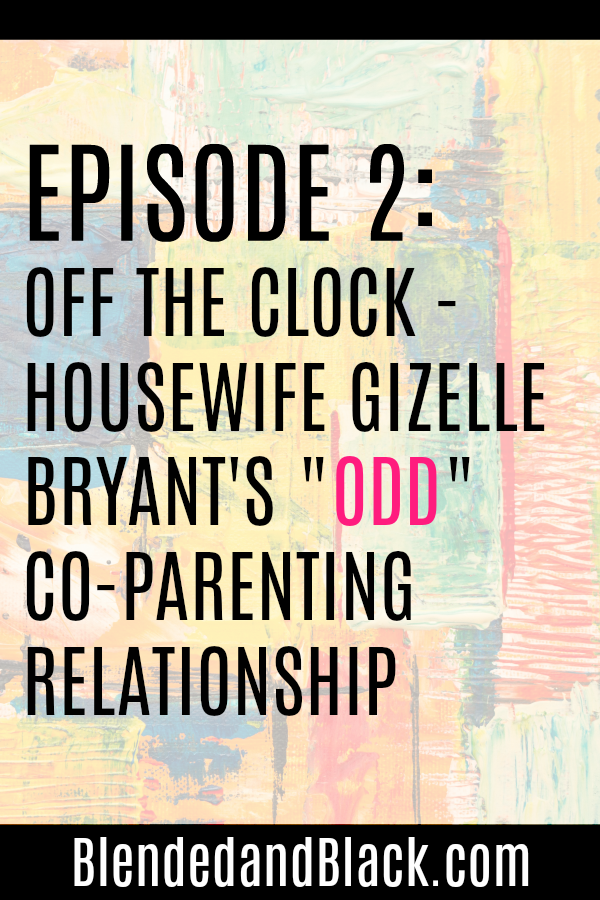 Ep. 2: Off The Clock - Housewife Gizelle Bryant's
