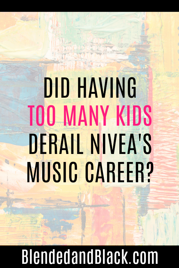Did Having Too Many Kids Derail Nivea's Music Career?