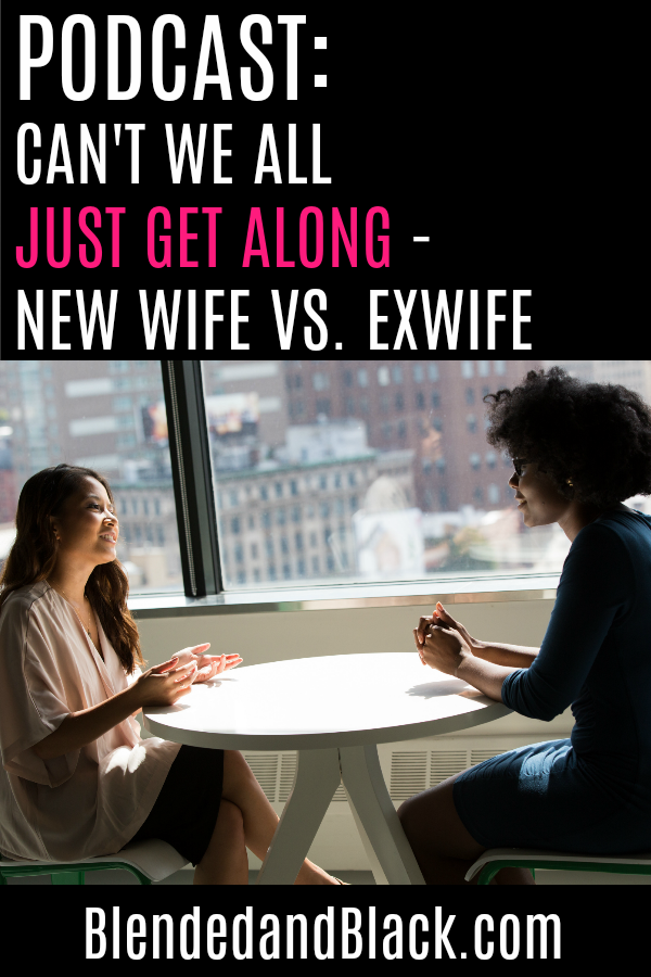 Podcast: Can't We All Just Get Along - New Wife vs Ex Wife