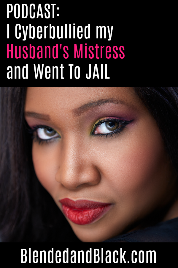 PODCAST I Cyber Bullied my Husband's Mistress and went to JAIL