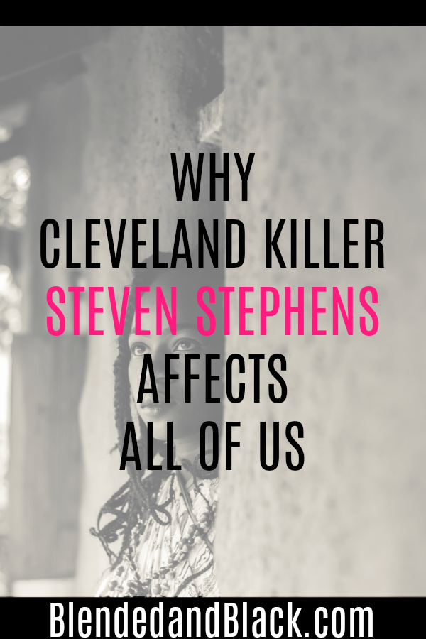 Why Cleveland Killer Steven Stephens Affects All Of Us
