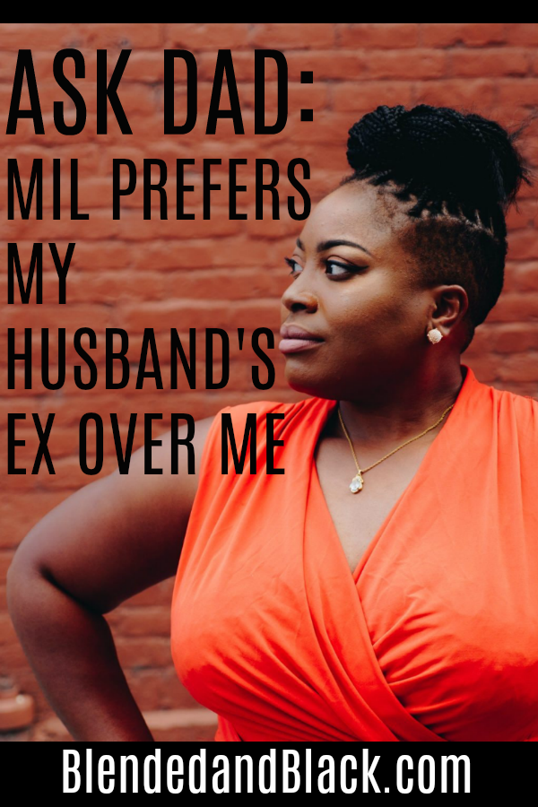 ASK DAD: MIL Prefers My Husband's Ex Over Me