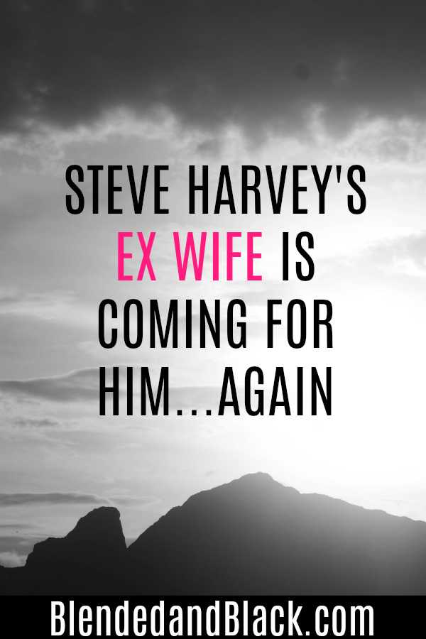 Steve Harvey's Ex Wife is coming for him....AGAIN