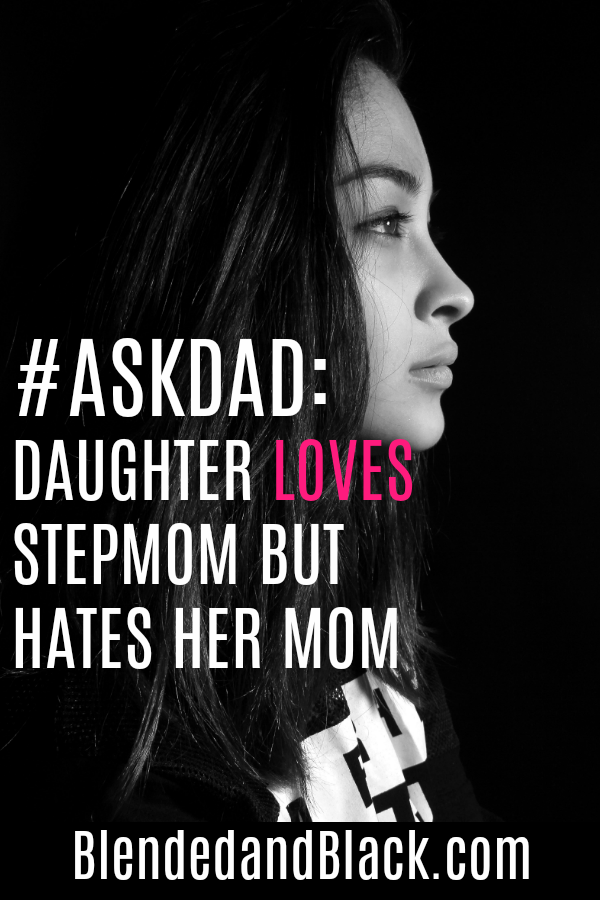#AskDad: Daughter Loves Stepmom But Hates Her Mom